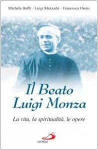 Copertina di 'Il beato Luigi Monza. La vita, la spiritualità, le opere'