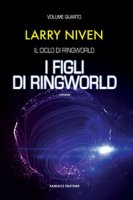 I figli di Ringworld. Il ciclo di Ringworld - Niven Larry