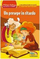 Un presepe in ritardo - Bonfiglioli Lucia, Montanari Giorgia, Ottani Stefano