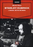 Stanley Kubrick. L'umano, né più né meno - Chion Michel