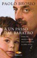 A un passo dal baratro - Paolo Brosio