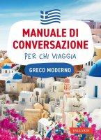 Greco moderno. Manuale di conversazione per chi viaggia - AA.VV.