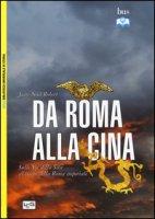 Da Roma alla Cina. Sulle vie della seta al tempo della Roma imperiale - Robert Jean-Noël