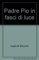 Padre Pio in fasci di luce - Mischitelli Angelo M.