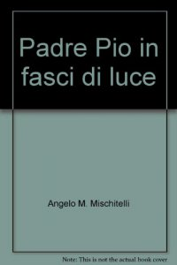 Copertina di 'Padre Pio in fasci di luce'