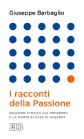 I racconti della passione - Giuseppe Barbaglio