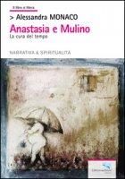 Anastasia e Mulino. La cura del tempo - Monaco Alessandra