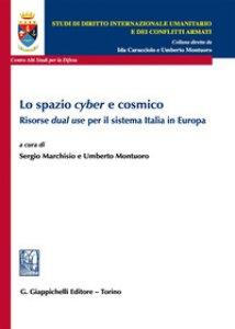 Copertina di 'Lo spazio «cyber» e cosmico. Risorse «dual use» per il sistema Italia in Europa'