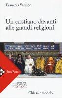 Un cristiano davanti alle grandi religioni - Varillon Fran�ois