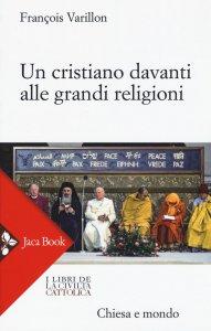 Copertina di 'Un cristiano davanti alle grandi religioni'