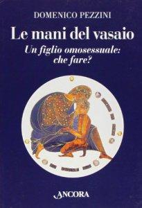 Copertina di 'Le mani del vasaio. Un figlio omosessuale: che fare?'