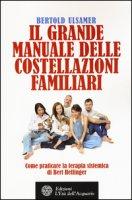 Il grande manuale delle costellazioni familiari. Come praticare la terapia sistemica di Bert Hellinger - Ulsamer Bertold