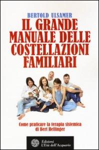 Copertina di 'Il grande manuale delle costellazioni familiari. Come praticare la terapia sistemica di Bert Hellinger'