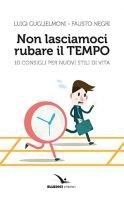 Non lasciamoci rubare il tempo - Luigi Guglielmoni , Fausto Negri