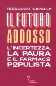 Copertina di 'Il futuro addosso. L'incertezza, la paura e il farmaco populista'