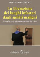 La liberazione dei luoghi infestati dagli spiriti maligni - Stanzione Marcello