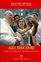 Agli educatori - Francesco (Jorge Mario Bergoglio)