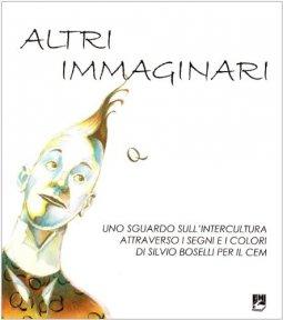 Copertina di 'Altri immaginari.  Uno sguardo sull'intercultura attraverso il segno e i colori delle illustrazioni per il CEM di Silvio Boselli'