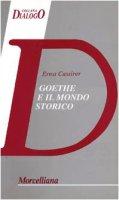 Goethe e il mondo storico - Cassirer Ernst