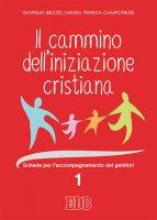Il cammino dell'iniziazione cristiana 1 - Giorgio Bezze , Maria Teresa Camporese