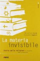 La materia invisibile - Saggioro Alessandro, Giorda Mariachiara