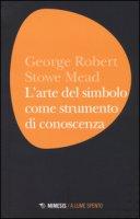 L' arte del simbolo come strumento di conoscenza - Mead George H.