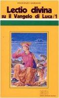 «Lectio divina» su il Vangelo di Luca [vol_1] - Gargano Innocenzo