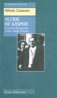 Alcide De Gasperi. Il trentino che ricostruì l'Italia e fondò l'Europa - Canavero Alfredo