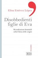 Disobbedienti figlie di Eva - Elisa Estévez López