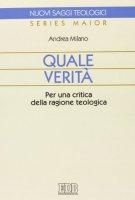 Quale verità. Per una critica della ragione teologica - Milano Andrea