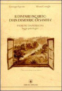 Copertina di 'Il divenire inquieto di un desiderio di santità. Padre Pio da Pietrelcina. Saggio psicologico'