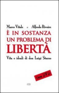 Copertina di 'È in sostanza un problema di libertà. Vita e ideali di don Luigi Sturzo'
