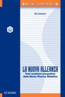La nuova alleanza. Temi, problemi e prospettive della nuova ricerca didattica - Damiano Elio