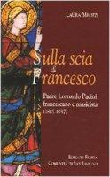 Sulla scia di Francesco. Padre Leonardo Pacini francescano e musicista (1885-1937) - Meozzi Laura