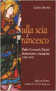 Copertina di 'Sulla scia di Francesco. Padre Leonardo Pacini francescano e musicista (1885-1937)'