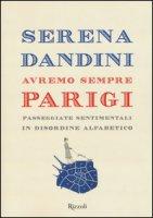 Avremo sempre Parigi. Passeggiate sentimentali in disordine alfabetico - Dandini Serena