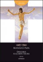 Discorsi sull'arte sacra - Papa Rodolfo