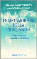 Le metamorfosi della cristianità - Baget Bozzo Gianni, Gualco Fabrizio