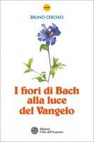 I fiori di Bach alla luce del Vangelo - Bruno Cerchio