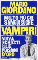 Vampiri. Nuova inchiesta sulle pensioni d'oro - Giordano Mario
