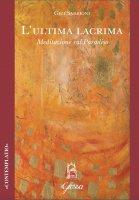 Ultima lacrima. Meditazione sul Paradiso. (L') - Luigi Sabbioni