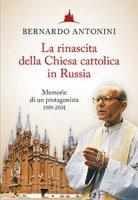 La rinascita della Chiesa cattolica in Russia - Bernardo Antonini