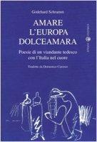 Amare l'Europa dolceamara. Poesie di un viandante tedesco con l'Italia nel cuore - Schramm Godehard