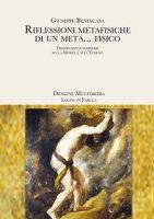 Riflessioni metafisiche di un metà... fisico. Dissertazioni semiserie sulla morte e sull'eterno - Benincasa Giuseppe