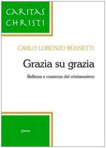 Copertina di 'Grazia su grazia. Bellezza e coerenza del cristianesimo'