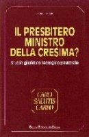 Il presbitero ministro della cresima? Studio giuridico teologico pastorale - Fabris Carlo