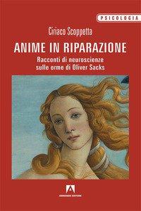 Copertina di 'Anime in riparazione. Racconti di neuroscienze sulle orme di Oliver Sacks'