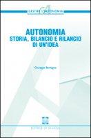 Autonomia. Storia, bilancio e rilancio di un'idea - Bertagna Giuseppe