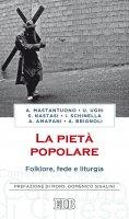 La piet� popolare - Antonio Mastantuono Ugo Ughi Stefano Nastasi Ignazio Schinella Alessandro Amapani Alberto Brignoli