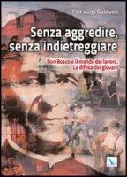 Senza aggredire, senza indietreggiare - P. Luigi Guiducci